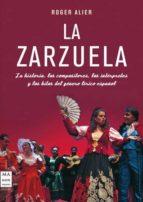 la zarzuela: la historia, los compositores, los interpretes y los hilos del genero lirico español roger alier 9788415256021