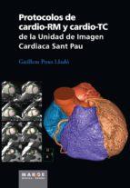 protocolos de cardio-rm y cardio-tc de la unidad de imagen cardia ca sant pau-guillem pons llado-9788415340621