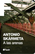 a las arenas (flash relatos) (ebook)-antonio skarmeta-9788415597421