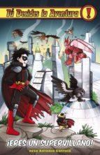 tu decides la aventura nº 26 eres un supervillano-jose antonio cotrina-9788415709121