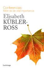 conferencias: morir es de vital importancia-elisabeth kubler-ross-9788415864721
