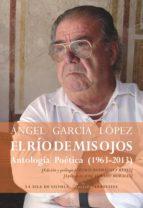 el río de mis ojos (antología poética 1963-2013) (ebook)-angel garcia lopez-9788416210121