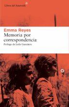 memoria por correspondencia-emma reyes-9788416213221