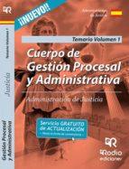 CUERPO DE GESTIÓN PROCESAL Y ADMINISTRATIVA DE LA ADMINISTRACIÓN DE JUSTICIA. VOLUMEN 1