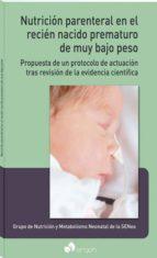 nutrición parenteral en el recién nacido prematuro de muy bajo pe so: propuesta de un protocolo de actuación tras revisión de la evidencia cientifica 9788416732821