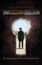 El libro de Una oscura obsesion: el aprendizaje de victor frankenstein autor KENNETH OPPEL EPUB!