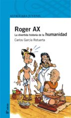 roger ax: la divertida historia de la humanidad carlos garcia retuerta 9788420443621