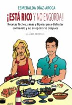¡esta rico y no engorda!: recetas faciles, sanas y ligeras para d isfrutar comiendo y no arrepentirse despues-esmeralda diaz-aroca-9788420648521