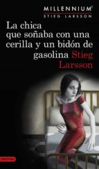 la chica que soñaba con una cerilla y un bidón de gasolina (serie millennium 2)-stieg larsson-9788423349821