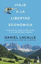 viaje a la libertad economica: por que el gasto esclaviza y la austeridad libera-daniel lacalle-9788423427321