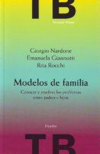 modelos de familia: conocer y resolver los problemas entre padres e hijos-giorgio nardone-9788425423321