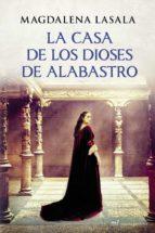 la casa de los dioses de alabastro-magdalena lasala-9788427040021