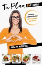 tu plan en forma: recetas y entrenamiento para una vida saludable amaya fitness 9788427042421
