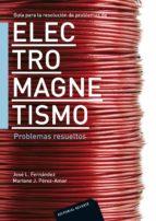 electromagnetismo: problemas resueltos jose l. fernandez 9788429130621
