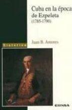 El libro de Cuba en la epoca de ezpeleta (1785-1790) autor JUAN B. AMORES TXT!