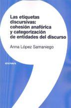 las etiquetas discursivas: cohesion anaforica y categorizacion de entidades del discurso anna lopez samaniego 9788431329921