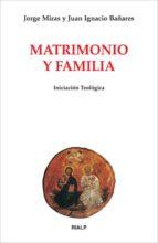 matrimonio y familia. iniciacion teologica jorge miras 9788432136221