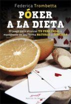 poker a la dieta: el juego para alcanzar tu peso ideal y mantenerlo de una forma natural y sencilla-federica trombetta-9788433029621