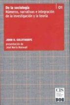 de la sociologia: numeros narrativas de la investigacion y la teo ria-john h. goldthorpe-9788434018921