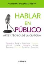 hablar en publico: arte y tecnica de la oratoria-guillermo ballenato prieto-9788436827521