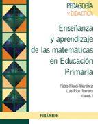 enseñanza y aprendizaje de las matemáticas en educación primaria pablo flores martinez luis rico romero 9788436832921