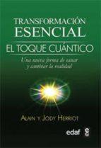 transformacion esencial: el toque cuantico: una nueva forma de sa nar y cambiar la realidad-alain herriott-9788441427921