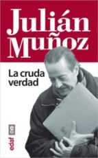 julián muñoz. la cruda verdad (ebook)-miguel angel ordoñez anula-9788441433021