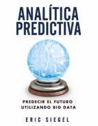 analítica predictiva: predecir el futuro utilizando big data-eric siegel-9788441534421