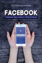 facebook: visibilidad para marcas y profesionales (social media) oscar rodriguez fernandez 9788441538221