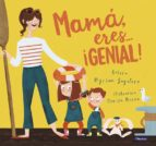 mama, eres ¡genial! myriam sayalero marisa morea 9788448847821