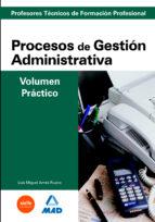cuerpo de profesores tecnicos de formacion profesional. procesos de gestion administrativa. volumen practico 9788466595421