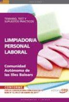 LIMPIADOR/A. PERSONAL LABORAL COMUNIDAD AUTONOMA DE LAS ILLES BAL EARS: TEMARIO, TEST Y SUPUESTOS PRACTICOS