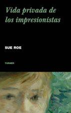 vida privada de los impresionistas sue roe 9788475068121