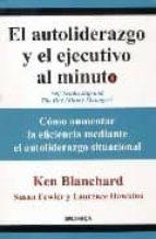 el autoliderazgo y el ejecutivo al minuto: como aumentar la efici encia mediante el autoliderazgo situacional-ken blanchard-susan fowler-laurence hawkins-9788475776521