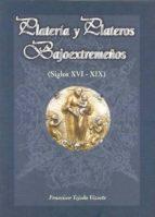plateria y plateros bajoextremeños (siglos xvi-xix)-francisco tejada vizuete-9788476714621