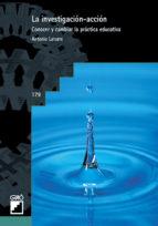 la investigacion accion: conocer y cambiar la practica educativa antonio alatorre 9788478272921