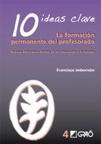 10 ideas clave. la formación permanente del profesorado (ebook)-francisco imbernon-9788499803005