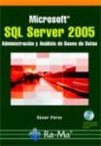 sql server 2005 : administracion y analisis de bases de datos-cesar perez-9788478977321