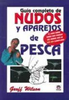 guia completa de nudos y aparejos de pesca (5ª ed)-geoff wilson-9788479024321