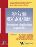 españa 2010: mercado laboral, proyecciones e implicaciones empres ariales manuel pimentel siles 9788479785321