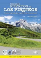 grandes puertos de los pirineos. gestas legendarias y guia para c icloturistas (ed. especial)-antonio toral-9788482166421