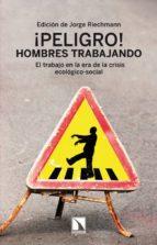 ¡peligro! hombres trabajando-jorge riechmann-9788483198421