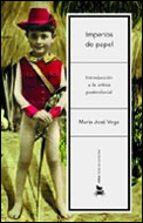 imperios de papel: la critica literaria postcolonial maria jose vega 9788484324621