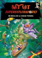 bat pat superexploradores 1: en busca de la ciudad perdida-roberto pavanello-9788484417521