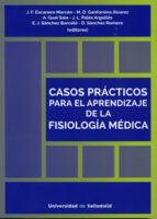 casos prácticos para el aprendizaje de la fisiología médica-maría d./sanchez romero, ganformina álvarez-9788484489221
