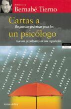 cartas a un psicologo: respuestas practicas para los nuevos probl emas de los españoles bernabe tierno 9788484603221