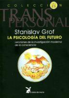 la psicologia del futuro: integrando el espiritu en nuestra compr ension de la enfemedad mental stanislav grof 9788487403521