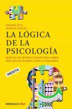 la logica de la psicologia: manual de instrucciones para saber po r que actuamos como lo hacemos-volker kitz-9788490322321