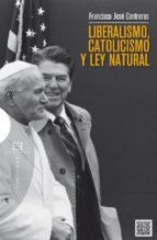liberalismo, catolicismo y ley natural-francisco jose contreras-9788490550021