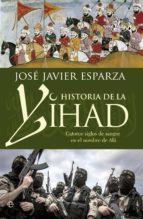historia de la yihad: catorce siglos sangrientos en el nombre de ala jose javier esparza 9788490608821